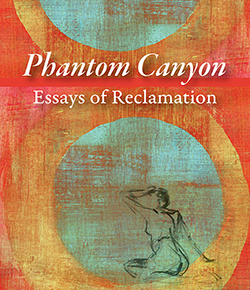 """Phantom Canyon: Essays of Reclamation"" by Kathryn Winograd"